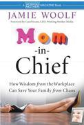 Mom-in-Chief: How Wisdom from the Workplace Can Save Your Family from Chaos