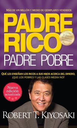Padre rico. Padre pobre. Qué les enseñan los ricos a sus hijos acerca del dinero, ¡que los pobres y la clase media no!