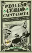 Pequeño cerdo capitalista. Finanzas personales para hippies, yuppies y bohemios