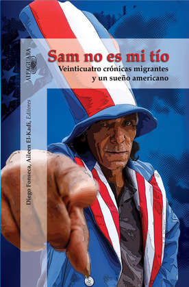 Sam no es mi tío: Veinticuatro crónicas migrantes y un sueño americano