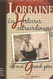Les Histoires extraordinaires de mon grand-pre : Lorraine