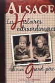 Les histoires extraordinaires de mon grand-pre : Alsace