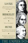 The Empiricists: Locke: Concerning Human Understanding; Berkeley: Principles of Human Knowledge &  3 Dialogues; Hume: Concerning Human Understanding &