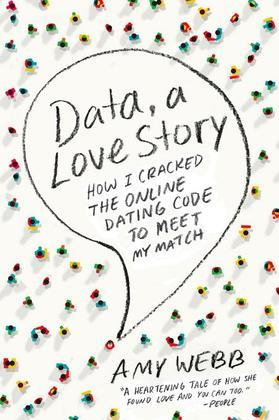 Data, A Love Story: How I Gamed Online Dating to Meet My Match