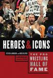 Steven Johnson - The Pro Wrestling Hall of Fame: Heroes & Icons
