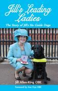 Jill's Leading Ladies: The Story of Jill's Six Guide Dogs