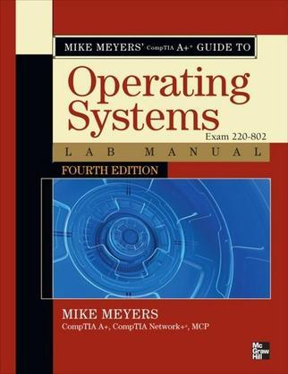 Mike Meyers' CompTIA A+ Guide to 802 Managing and Troubleshooting PCs Lab Manual, Fourth Edition (Exam 220-802)
