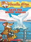 Geronimo Stilton - Geronimo Stilton #45: Save the White Whale!