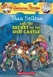 Thea Stilton #10: Thea Stilton and the Secret of the Old Castle: A Geronimo Stilton Adventure
