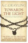 Towards the Light: The Story of the Struggles for Liberty and Rights that Made the Modern West