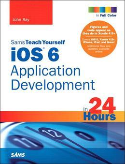 Sams Teach Yourself iOS 6 Application Development in 24 Hours, 4/e