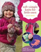 Soft + Simple Knits for Little Ones: 45 Easy Projects
