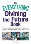 The Everything Divining the Future Book: From Runes and Tarot Cards to Tea Leaves and Crystals-Predict What Fate Has in Store for You