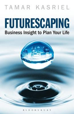 Futurescaping: Using Business Insight to Plan Your Life