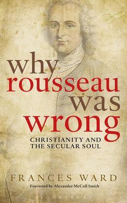 Why Rousseau Was Wrong: Christianity and the Secular Soul