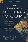 Shaping of Things to Come, The: Innovation and Mission for the 21st-Century Church