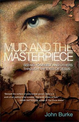 Mud and the Masterpiece: Seeing Yourself and Others through the Eyes of Jesus