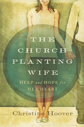 The Church Planting Wife: Help and Hope for Her Heart