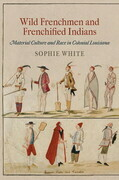 Wild Frenchmen and Frenchified Indians: Material Culture and Race in Colonial Louisiana