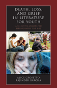 Death, Loss, and Grief in Literature for Youth: A Selective Annotated Bibliography for K-12