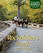 Mr. Rockefeller's Roads: The Untold Story of Acadia's Carriage Roads