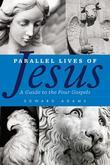 Parallel Lives of Jesus: A Guide to the Four Gospels