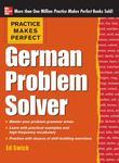 Practice Makes Perfect German Problem Solver: With 130 Exercises