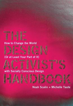 The Design Activist's Handbook: How to Change the World (or at Least Your Part of It) with Socially Conscious Design