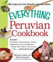 The Everything Peruvian Cookbook: Includes Conchitas a la Parmesana, Chicken Empanadas, Arroz con Mariscos, Classic Fish Cebiche, Tres Leches Cake and