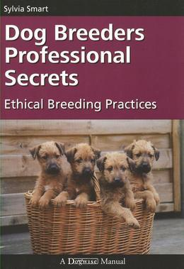 Dog Breeder's Professional Secrets: Ethical Breeding Practices