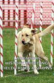 Labradors - History, Breeding, Field Trials & Shows