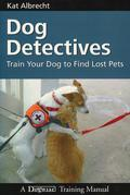 Dog Detectives: Train Your Dog to Find Lost Pets