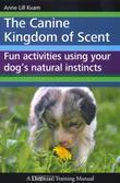 The Canine Kingdom of Scent: Fun Activities Using Your Dog's Natural Instincts