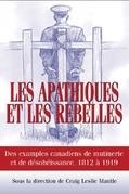 Les apathiques et les rebelles: Des exemples canadiens de mutinerie et de desobeissance, 1812 a 1919