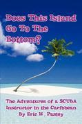 Does This Island Go To The Bottom?: The Adventures of a SCUBA Instructor in the Caribbean