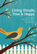 Living Simple, Free &amp; Happy: How to Simplify, Declutter Your Home, and Reduce Stress, Debt &amp; Waste