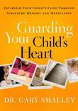 Guarding Your Child's Heart: Establish Your Child's Faith Through Scripture Memory and Meditation