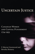 Uncertain Justice: Canadian Women and Capital Punishment, 1754-1953