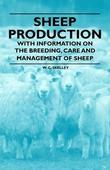 Sheep Production - With Information on the Breeding, Care and Management of Sheep