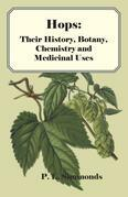 Hops: Their History, Botany, Chemistry and Medicinal Uses