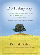 Do It Anyway: Finding Personal Meaning and Happiness by Living the Paradoxical Commandments