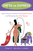 Dress to Express: Seven Secrets to Overcoming Closet Trauma and Revealing Your Inner Beauty