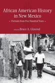 African American History in New Mexico: Portraits from Five Hundred Years