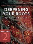 Deepening Your Roots in God's Family: A Course in Personal Discipleship to Strengthen Your Walk with God
