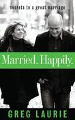 Married. Happily.: Secrets to a Great Marriage