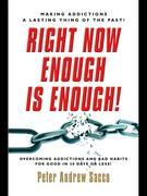 Right Now Enough is Enough!: Overcoming Your Addictions and Bad Habits For Good...