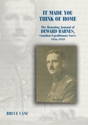 It Made You Think of Home: The Haunting Journal of Deward Barnes, CEF: 1916-1919