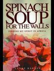 Spinach Soup for the Walls: Finding My Spirit in Africa