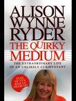 The Quirky Medium: The Extraordinary Life of an Unlikely Clairvoyant