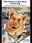 The Smile on the Face of the Pig: Confessions of the Last Cub Reporter